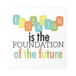 Education is the Foundation Notepads