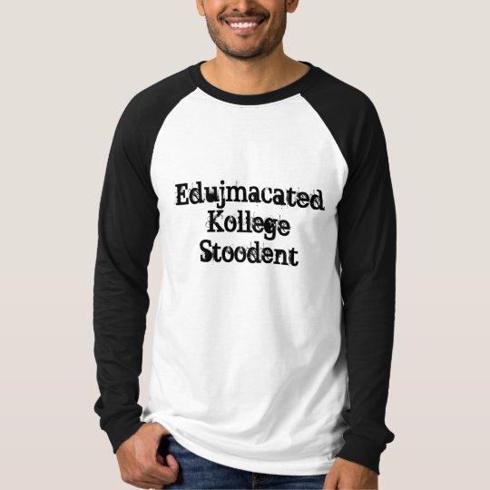 EdujmacatedKollege Stoodent T-Shirt