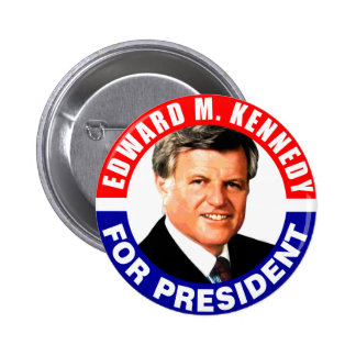 Edward M Kennedy For President Button