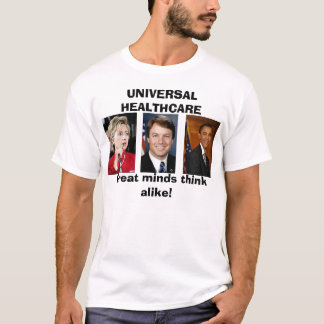 edwards_john, obama, Hillary4, UNIVERSAL HEALTH... T-Shirt
