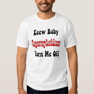 Eeew Baby Agoraphobiacs Turn Me Off Tee Shirt