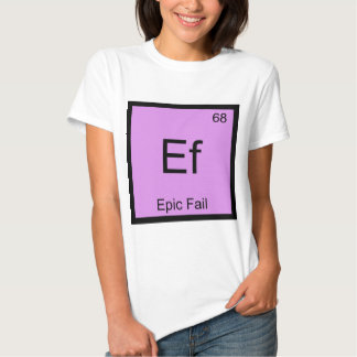 Ef - Epic Fail Chemistry Element Symbol Meme Tee