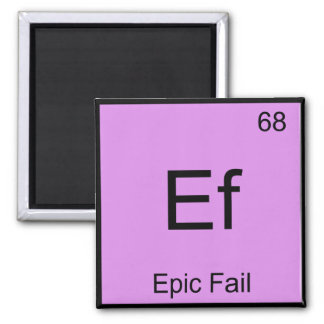 Ef - Epic Fail Chemistry Element Symbol Meme Tee 2 Inch Square Magnet
