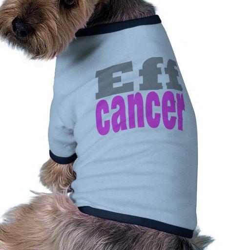 Eff cancer pet shirt