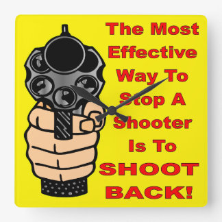 Effective Way To Stop A Shooter Is To Shoot Back Square Wall Clock