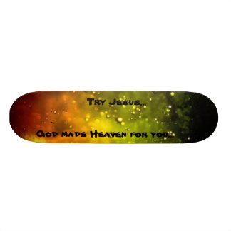 Effects 163, Try Jesus..., God made Heaven for ... Skate Deck