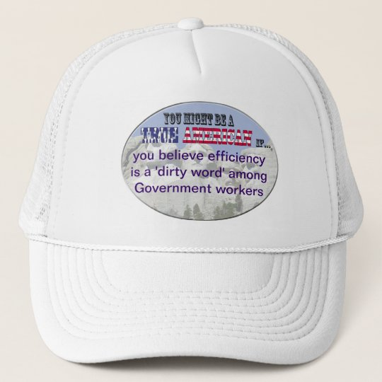 efficiency, dirty word, governement workers trucker hat