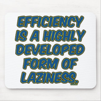 Efficiency is a highly developed form of laziness mouse pad
