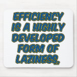 Efficiency is a highly developed form of laziness mousepad