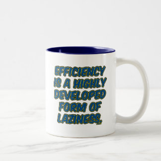 Efficiency is a highly developed form of laziness mugs
