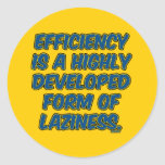 Efficiency is a highly developed form of laziness round stickers