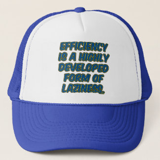 Efficiency is a highly developed form of laziness trucker hat