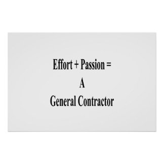 Effort Plus Passion Equals A General Contractor Poster