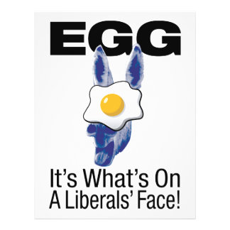 Egg, it's what's on a liberals' face! personalized flyer