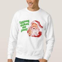Eggnog Makes Santa Fart Sweatshirt