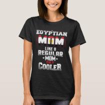 Egyptian Mom Like A Regular Mom Only Cooler T-Shirt