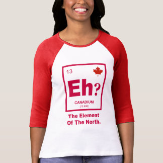 Eh? Canadian Element of Canada T-Shirt