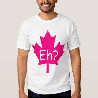 Eh? Canadian T-Shirt