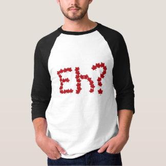 Eh? Tee Shirt
