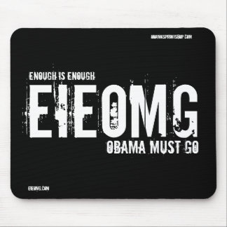 EIEOMG, ENOUGH IS ENOUGH, OBAMA MUST GO, EIEOMG... MOUSE PAD