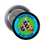 EIGHT BALL IS MY GAME PINBACK BUTTON