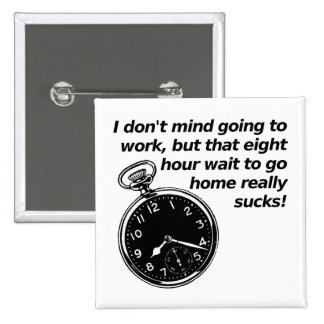 Eight Hour Wait Funny Button Badge