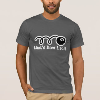 Eightball t-shirt with quote | That's how i roll