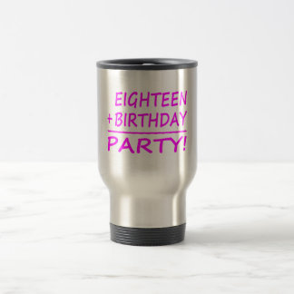 Eighteenth Birthdays : Eighteen + Birthday = Party Travel Mug