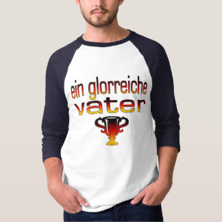 Ein Glorreiche Vater Germany Flag Colors Shirt
