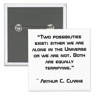 """""""EITHER WE ARE ALONE IN THE UNIVERSE OR . . . """"  BUTTON"""