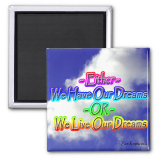 Either We Have Our Dreams 2 Inch Square Magnet