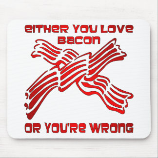 Either You Love Bacon Or You're Wrong Mouse Pad
