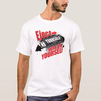 Eject yourself before you wreck yourself T-Shirt
