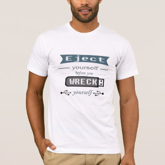 Eject yourself T-Shirt