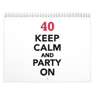 el 40.o cumpleaños guarda calma y va de fiesta calendario de pared