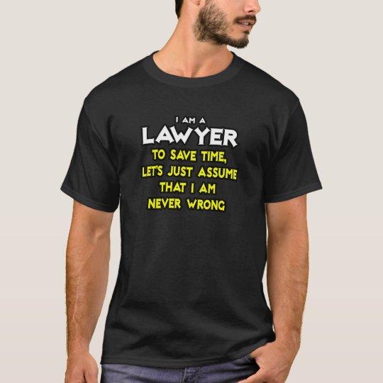 El abogado… asume que nunca soy incorrecto playera