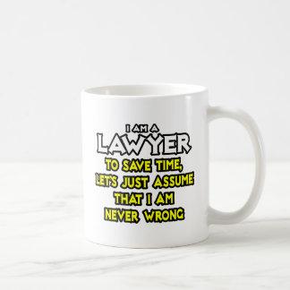 El abogado… asume que nunca soy incorrecto taza