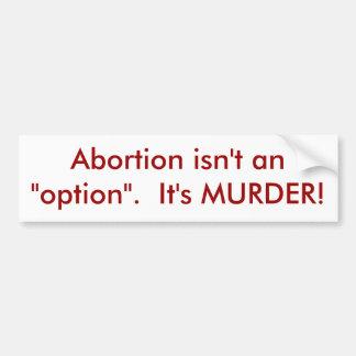 """El aborto no es una """"opción"""".  ¡Es ASESINATO! Pegatina Para Auto"""