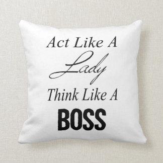 El acto como una señora, piensa como Boss Cojín
