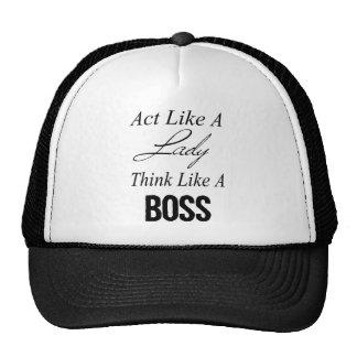El acto como una señora, piensa como Boss Gorro
