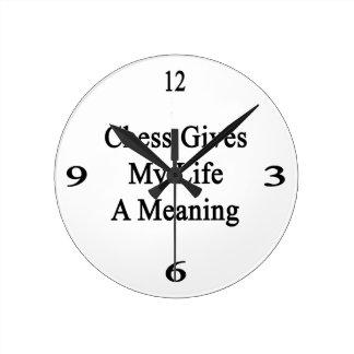 El ajedrez da a mi vida un significado reloj redondo mediano