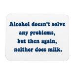 ¿El alcohol no soluciona ninguna problemas, leche? Imanes