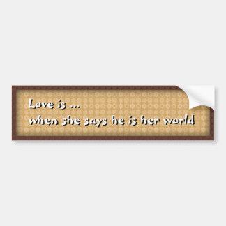 El amor es… cuando ella dice que él es su mundo pegatina para auto