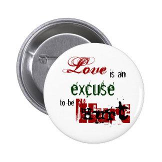 El amor es una excusa a ser botón dañado pin redondo de 2 pulgadas