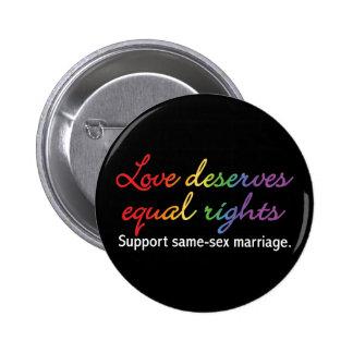 El amor merece las derechas iguales pin redondo de 2 pulgadas