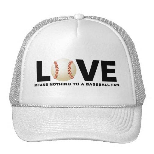 El amor no significa nada a un aficionado al béisb gorras de camionero