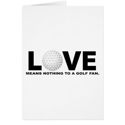 El amor no significa nada a una fan del golf tarjeta de felicitación