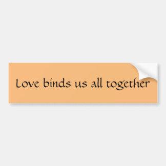 El amor nos ata todos juntos - pegatina para el pegatina para auto