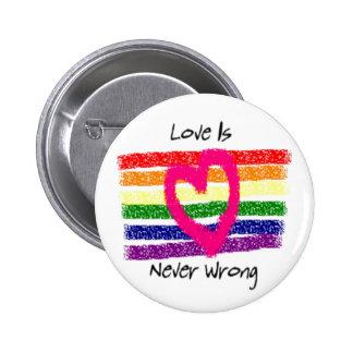 El amor nunca es incorrecto pin redondo de 2 pulgadas