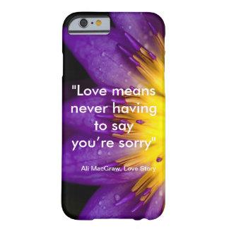 El amor significa que nunca teniendo que decirle funda de iPhone 6 barely there